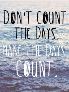 dont count the days